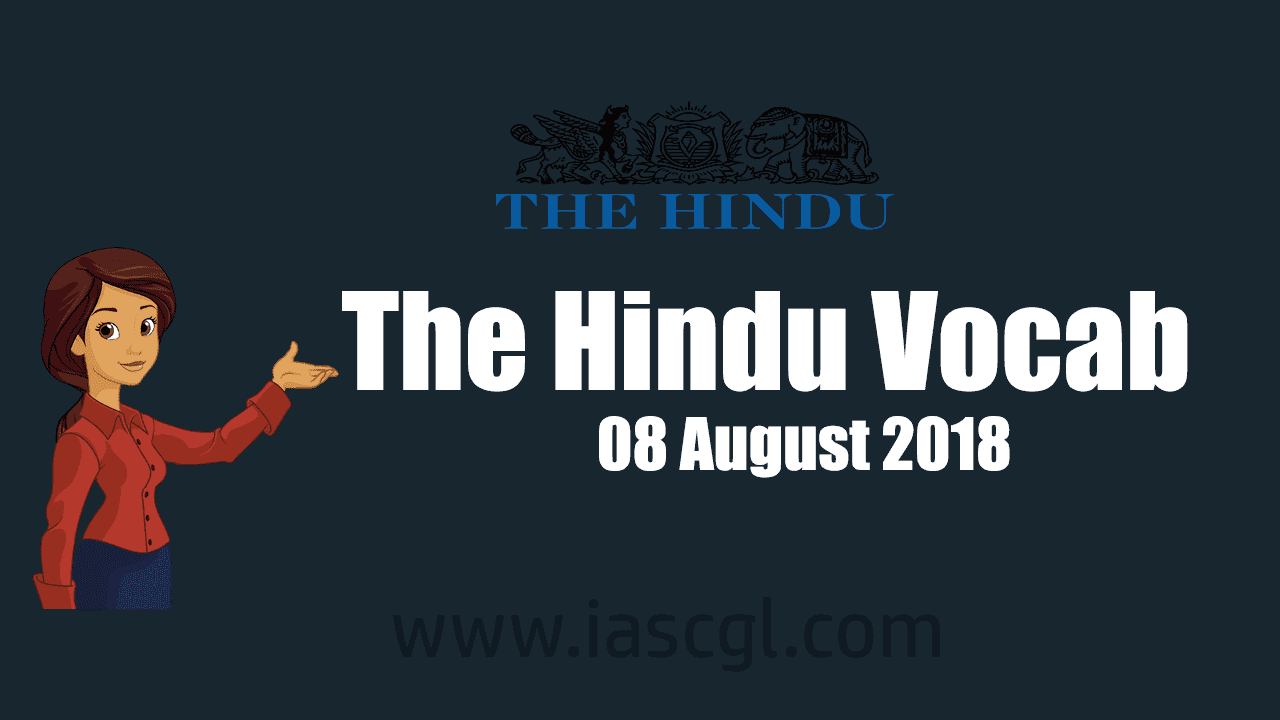 The Hindu Vocab 08 August 2018
