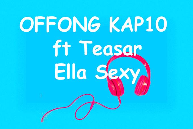 (Music) Offong Kap10 ft Teaser - Ella Sexy (Mp3 Download)