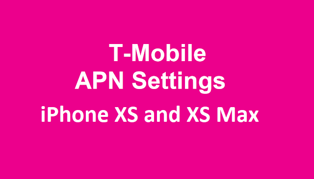 Apple  iPhone XS and iPhone XS Max  T-Mobile APN Settings, T-Mobile  Manual  APN Settings, Network Settings, VoLTE Settings For  iPhone XS and iPhone XS Max