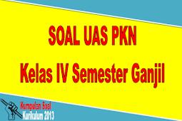 SOAL UAS PKN Kelas IV Semester Ganjil KTSP