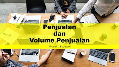 Pengertian Penjualan dan Volume Penjualan