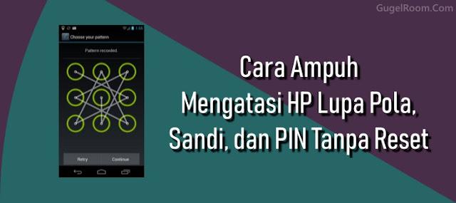 5 Cara Ampuh Mengatasi HP Lupa Pola, Sandi, dan PIN Tanpa Reset