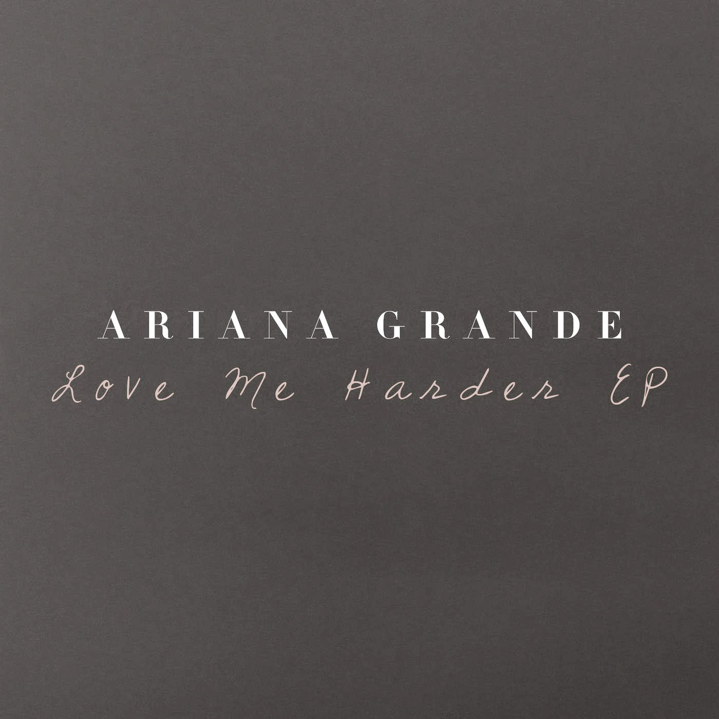 Ariana Grande - Love Me Harder (EP) ~ Tukillas-Squeeze