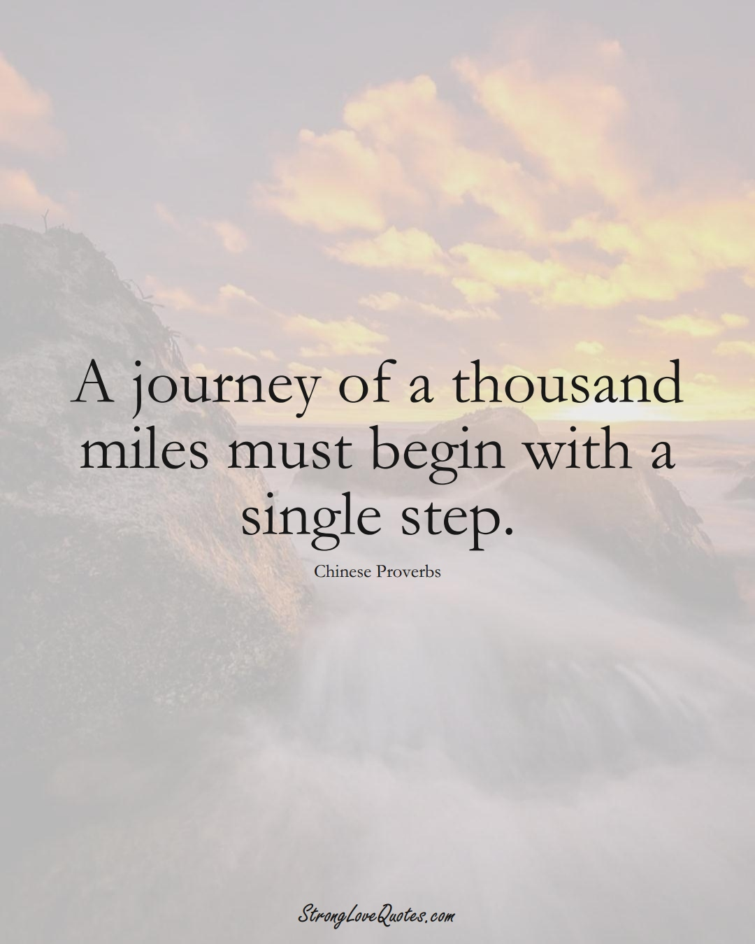 A journey of a thousand miles must begin with a single step. (Chinese Sayings);  #AsianSayings