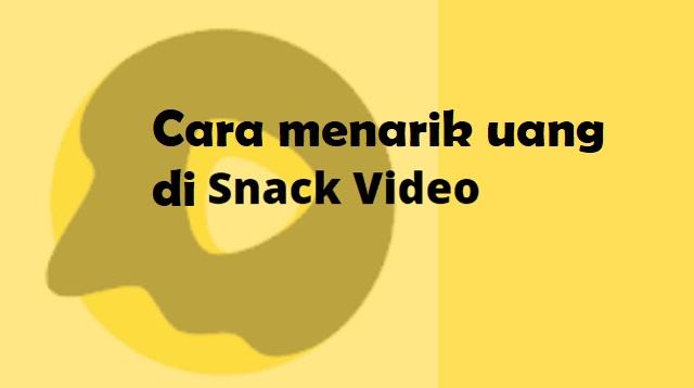 Cara Menarik Uang di Snack video