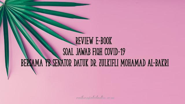 Review E-Book Soal Jawab Fiqh Covid-19 Bersama YB Senator Datuk Dr. Zulkifli Mohamad Al-Bakri