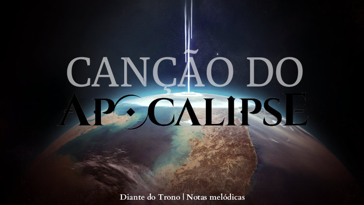 Canção do Apocalipse - Diante do Trono - Cifra melódica