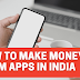 Top 10 Money Making Applications In India