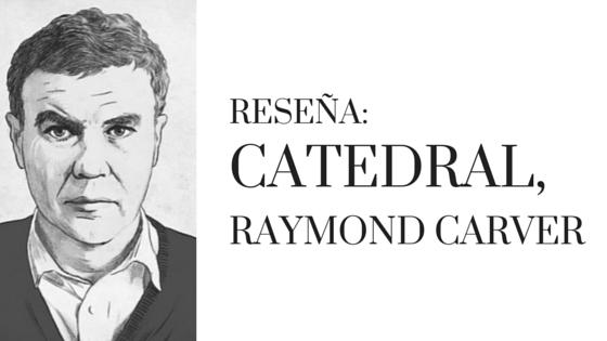 Raymond Carver, Catedral, relato corto norteamericano