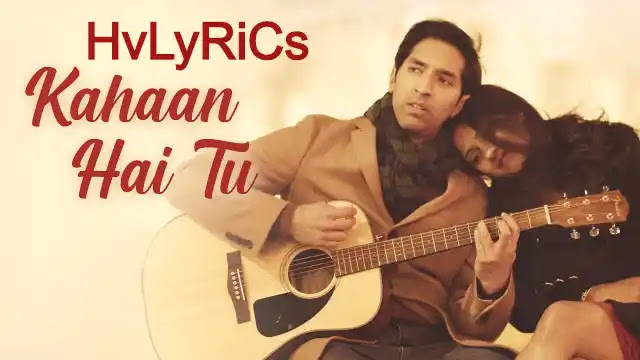 Kahaan Hai Tu Lyrics Sanjeev Ramabhadran, Kahaan Hai Tu Lyrics Sanjeev, Kahaan Hai Tu Lyrics in hindi, Kahaan Hai Tu Lyrics in english,