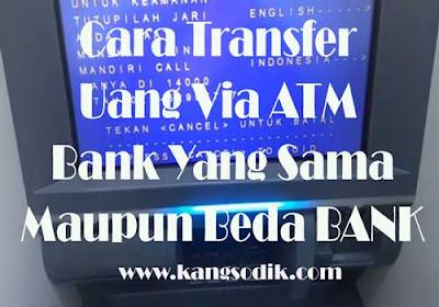 Cara Transfer Uang Via ATM Bank Yang Sama Maupun Beda BANK
