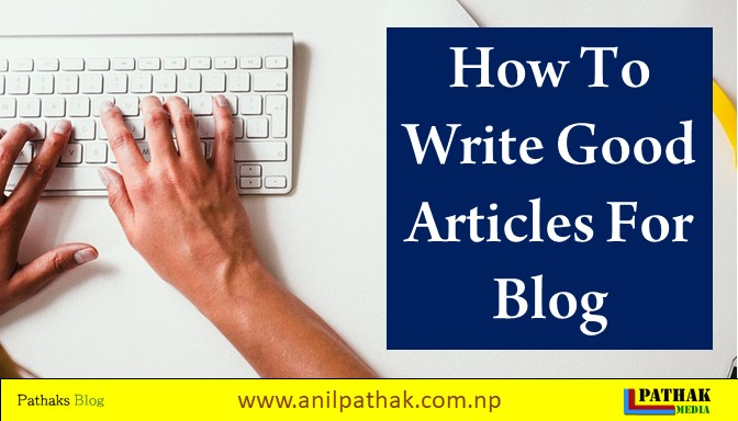 How To Write Good Articles For Blog, pathaks blog, anil pathak