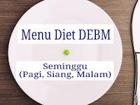 Menu Diet DEBM Seminggu (Pagi, Siang, Malam) Untuk Pemula