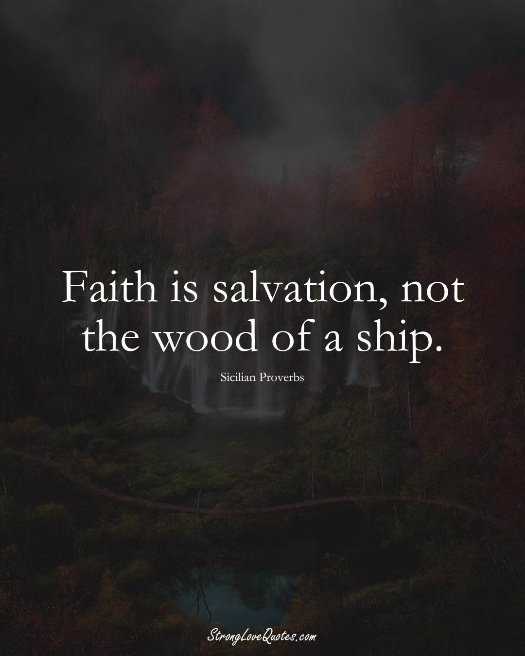 Faith is salvation, not the wood of a ship. (Sicilian Sayings);  #EuropeanSayings