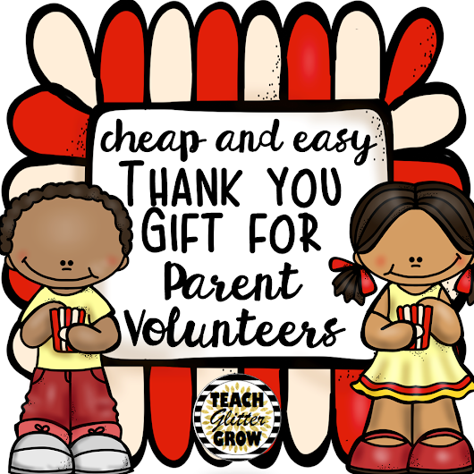 Cheap and Easy End of the Year Gift for Parent Volunteers
