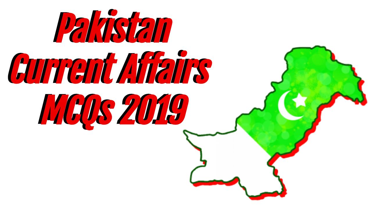Pakistan Current Affairs MCQs 2019 - Latest Current Affairs