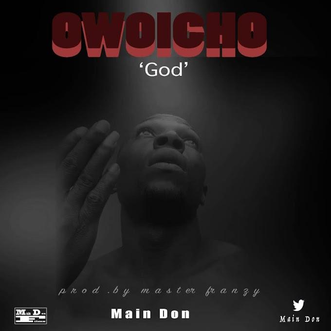 MUSIC: Main Don - Owoicho (Prod. Master Franzy)
