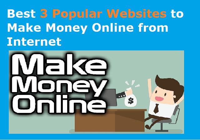 Best 3 Popular Websites to Make Money Online from Internet