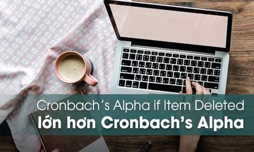 Cronbach's Alpha if Item Deleted lớn hơn Cronbach's Alpha