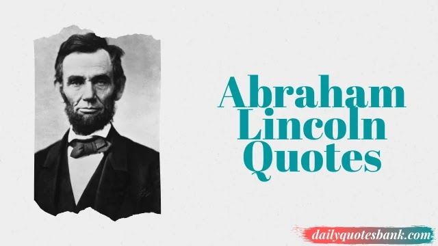 130 Abraham Lincoln Quotes That Will Inspire You A True Leader