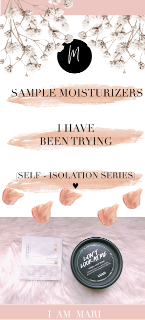 Sample Moisturizers I Have Been Trying  | Self-Isolation Series