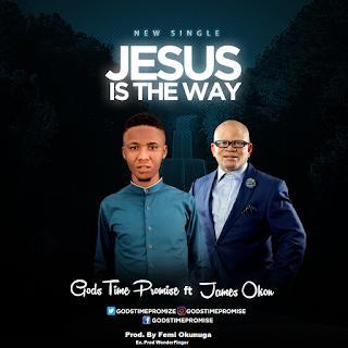 Download Music: Jesus Is The Way Ft. James Okon -GodsTime Promise