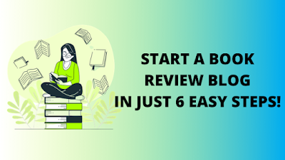 How to Start a Book Review Blog in Just 6 Easy Steps!