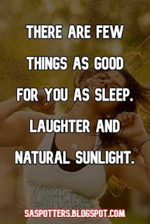 There are few things as good for you as sleep, laughter and natural sunlight.