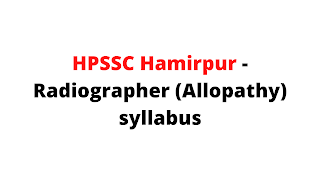 Syllabus For the Post of Radiographer (Allopathy) -HPSSC Hamirpur