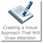 Creating a Visual Approach That Will Draw Attention