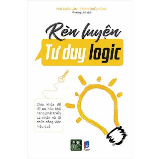 Rèn Luyện Tư Duy Logic - Chìa Khóa Phát Triển Khả Năng Cá Nhân Và Tổ Chức Công Việc Hiệu Quả ebook PDF EPUB AWZ3 PRC MOBI