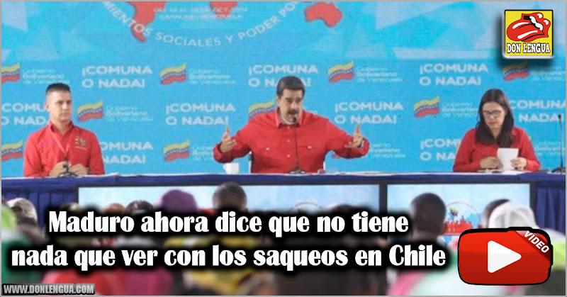 Maduro ahora dice que no tiene nada que ver con los saqueos en Chile