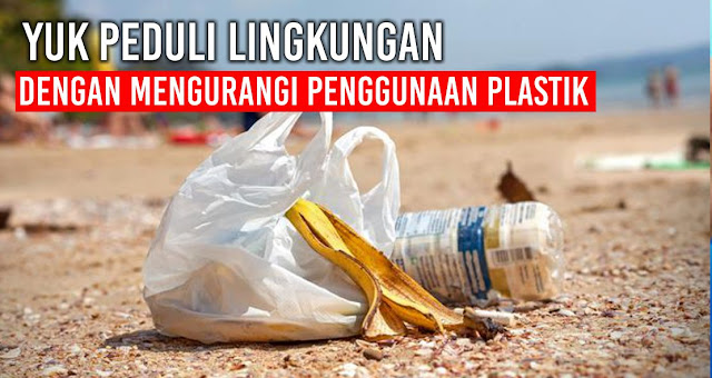 Yuk Peduli Lingkungan Dengan Mengurangi Penggunaan Plastik
