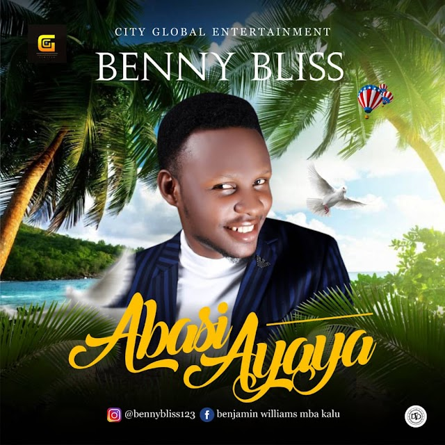 [NEW MUSIC] Benny Bliss - Ayaya || @BenwillyBeloved Cc @GospelHitsNaija