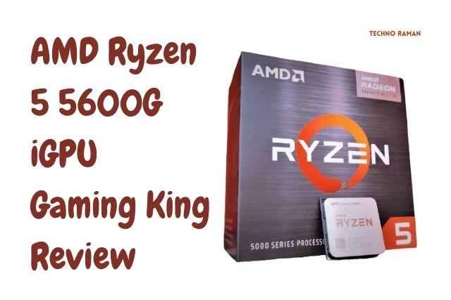 AMD Ryzen 5 5600G iGPU Gaming King Review