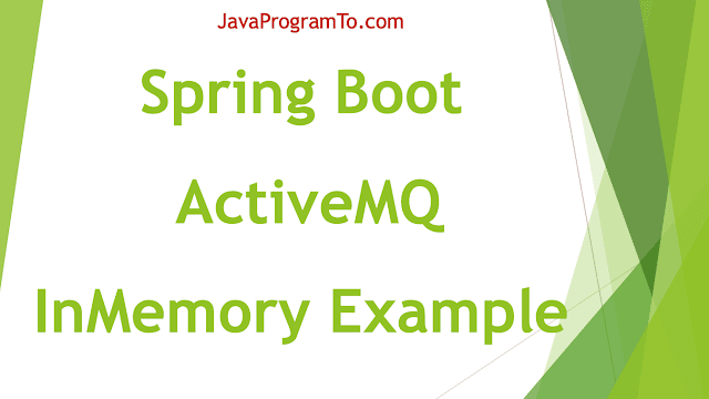 Spring Boot ActiveMQ InMemory Example - Publisher Consumer