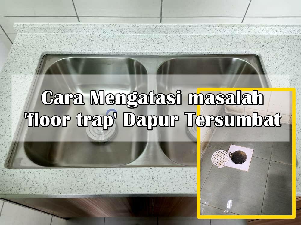 Cara Mengatasi masalah 'floor trap' Dapur Tersumbat