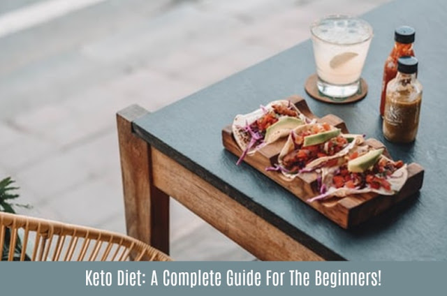 Keto Diet: A Complete Guide For The Beginners!