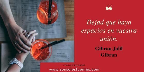 Dejad que haya espacios en vuestra unión Gibran Jalil Gibran