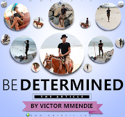 """BE DETERMINED"" - An Article By: VICTOR MMENDIE"