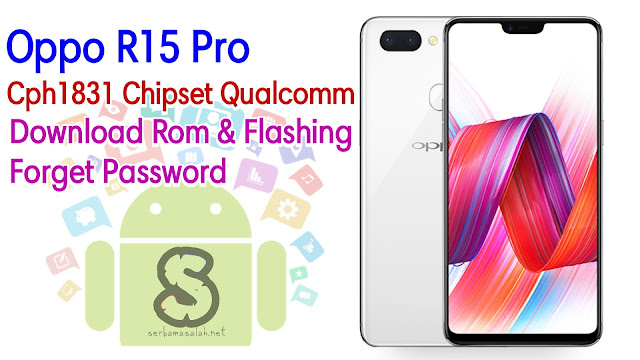 Download Rom Official / Flashing Oppo R15 Pro Cph1831 Qualcomm Lupa Password Kunci Layar, Bootloop, Hang Logo