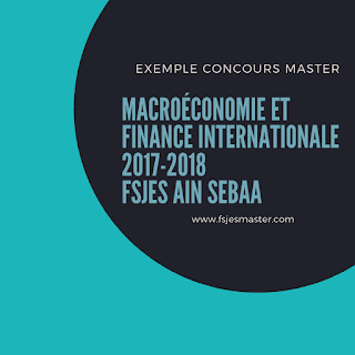 Exemple de Concours Master Macroéconomie et finance internationale 2017-2018 - Fsjes Ain Sebaa