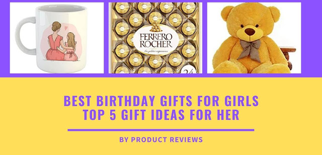 Best birthday gifts for girls - Top 10 Gifts Ideas for her