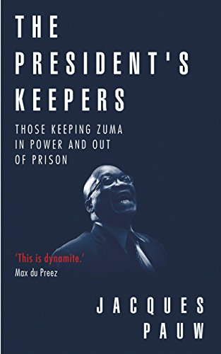 The President's Keepers: Those keeping Zuma in power and out of prison