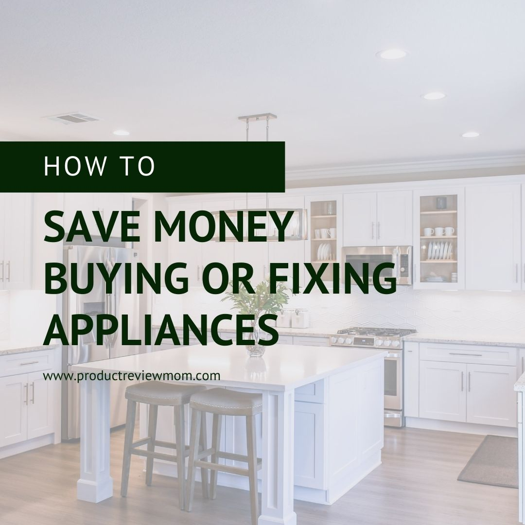 How to Save Money Buying or Fixing Appliances