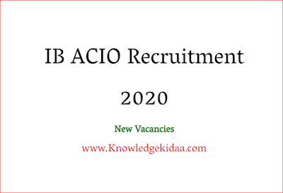 IB ACIO Recruitment 2020: Online Application For 2000 ACIO-II/ Executive Vacancies,fees, syllabus Exam Pattern, Salary