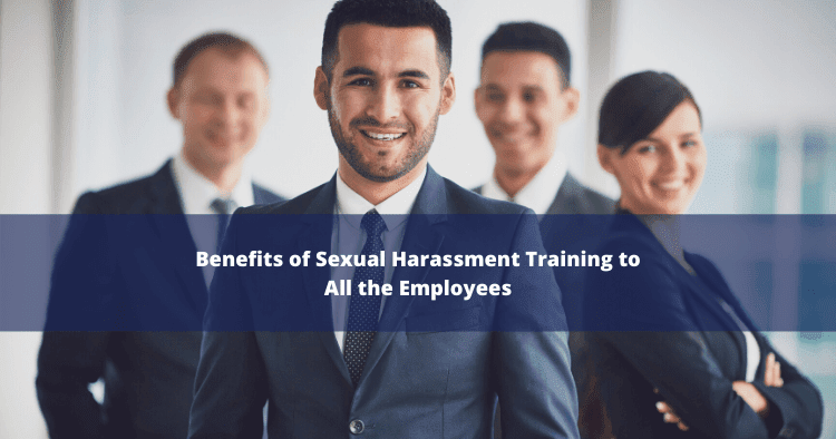 5 Benefits of Sexual Harassment Training to All the Employees