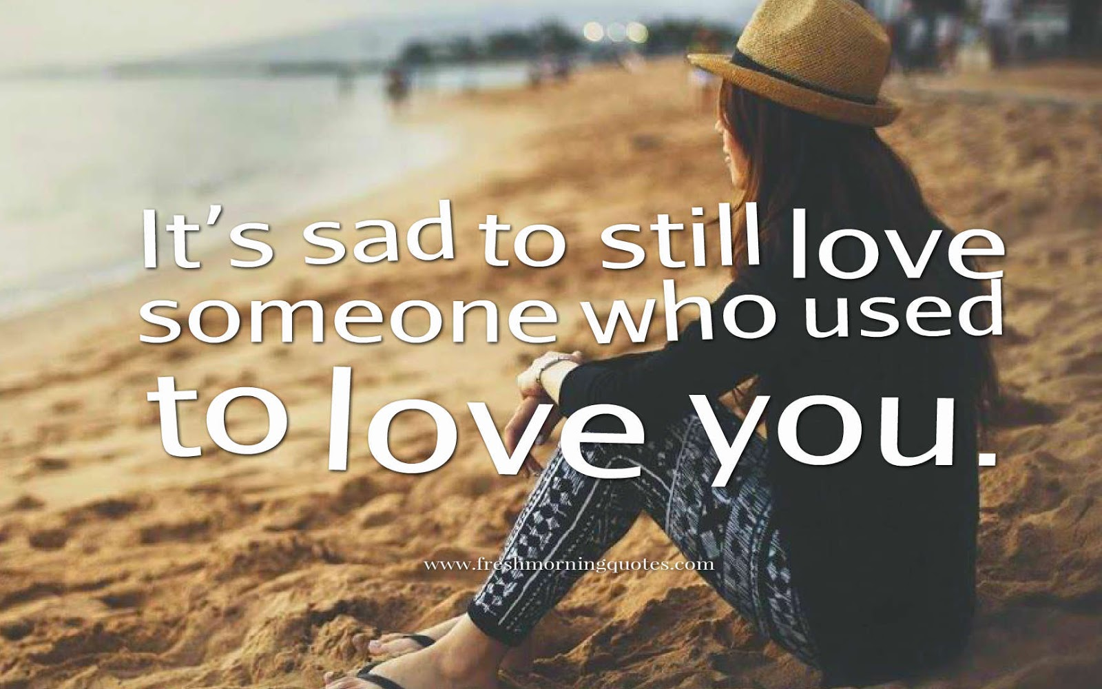 its sad to still love someone who doesnt love you back