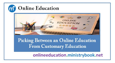 Picking Between an Online Education From Customary Education