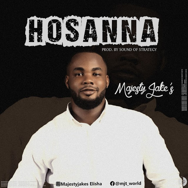 MUSIC: Majesty Jakes - Hosanna (Prod. Sound of Strategy)